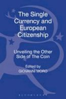 Giovanni Moro - The Single Currency and European Citizenship: Unveiling the Other Side of The Coin - 9781623560232 - V9781623560232