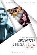 Cartmell, Deborah - Adaptations in the Sound Era: 1927-37 (Bloomsbury Adaptation Histories) - 9781623560423 - V9781623560423
