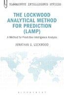 Lockwood, Jonathan S. - The Lockwood Analytical Method for Prediction (LAMP): A Method for Predictive Intelligence Analysis (Bloomsbury Intelligence Studies) - 9781623562403 - V9781623562403
