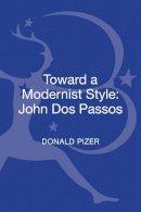Pizer, Donald - Toward a Modernist Style: John Dos Passos - 9781623564438 - V9781623564438