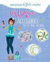 Bolte, Mari - Sleepover Girls Crafts: Unique Accessories You Can Make and Share - 9781623704216 - V9781623704216