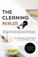 Hartford, Courtenay - The Cleaning Ninja: How to Clean Your Home in 8 Minutes Flat and Other Clever Housekeeping Techniques - 9781624143243 - V9781624143243