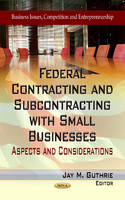 GUTHRIE J.M. - Federal Contracting & Subcontracting with Small Businesses - 9781624172410 - V9781624172410