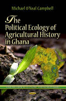 Campbell, Michael O'Neal - The Political Ecology of Agricultural History in Ghana - 9781624172762 - V9781624172762
