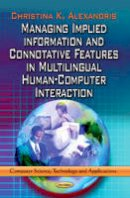 ALEXANDRIS C.K. - Managing Implied Information & Connotative Features in Multilingual Human-Computer Interaction - 9781624176203 - V9781624176203