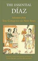 Bernal Diaz del Castillo - The Essential Diaz: Selections from The Conquest of New Spain (Hackett Classics) - 9781624660030 - V9781624660030