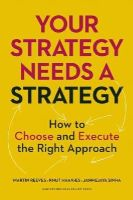 Reeves, Martin, Haanaes, Knut, Sinha, Janmejaya - Your Strategy Needs a Strategy: How to Choose and Execute the Right Approach - 9781625275868 - V9781625275868