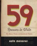 Messner, Kate - 59 Reasons to Write: Mini-Lessons, Prompts, and Inspiration for Teachers - 9781625310033 - V9781625310033