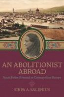 Salenius, Sirpa - An Abolitionist Abroad. Sarah Parker Remond in Cosmopolitan Europe.  - 9781625342461 - V9781625342461