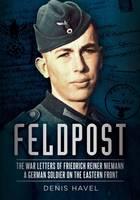 Havel, Denis - Feldpost: The War Letters of Friedrich Reiner Niemann - 9781625450159 - V9781625450159