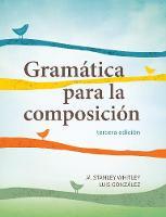 Whitley, M. Stanley, González, Luis - Gramática para la composición - 9781626162556 - V9781626162556