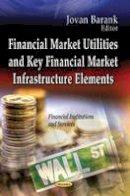 BARANK, JOVAN - Financial Market Utilities and Key Financial Market Infrastructure Elements - 9781626180529 - V9781626180529