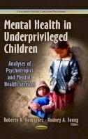 Rodriguez, Roberto R., Young, Rodney A. - Mental Health in Underprivileged Children - 9781626182196 - V9781626182196