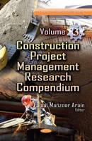 Arain, Faisal Manzoor - Construction Project Management Research Compendium. Volume 3 - 9781626185241 - V9781626185241