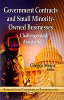 Gregor Meijir - Government Contracts and Small Minority-Owned Businesses: Challenges and Assistance (Business Issues, Competition and Entrepreneurship) - 9781626187139 - V9781626187139