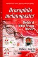 Cauchi, Ruben - Drosophila Melanogaster Models of Motor Neuron Disease (Neurodegenerative Diseases - Laboratory and Clinical Research) - 9781626187474 - V9781626187474