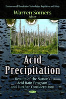 SOMERS W. - Acid Precipitation: Results of the Nation's Acid Rain Program and Further Considerations (Environmental Remediation Technologies, Regulations and Safety) - 9781626187566 - V9781626187566