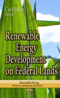 Polat, Carl - Renewable Energy Development on Federal Lands (Renewable Energy: Research, Development and Policies) - 9781626187641 - V9781626187641