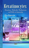 Ranzato, Elia - Keratinocytes: Structure, Molecular Mechanisms and Role in Immunity (Cell Biology Research Progress) - 9781626187986 - V9781626187986