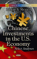 Michaud, Zackary A - Chinese Investments in the U.S. Economy: Select Analyses (China in the 21st Century) - 9781626188334 - V9781626188334