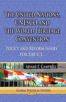 Campbell, Adams E - The United Nations, UNESCO and the World Heritage Convention: Policy and Reform Issues for the U.S. (Global Political Studies) - 9781626189102 - V9781626189102