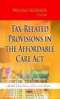 Medeiros, William - Tax-Related Provisions in the Affordable Care Act (Health Care Issues, Costs and Access) - 9781626189782 - V9781626189782