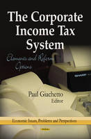 Giachetto, Paul - The Corporate Income Tax System: Elements and Reform Options (Economic Issues, Problems and Perspectives) - 9781626189805 - V9781626189805