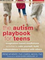 McHenry PhD, Irene, Moog PhD, Carol - The Autism Playbook for Teens: Imagination-Based Mindfulness Activities to Calm Yourself, Build Independence, and Connect with Others (The Instant Help Solutions Series) - 9781626250093 - V9781626250093