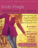 Taylor MA, Julia V. - The Body Image Workbook for Teens: Activities to Help Girls Develop a Healthy Body Image in an Image-Obsessed World (Instant Help Solutions) - 9781626250185 - V9781626250185