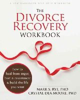 Rye PhD, Mark S., Moore PhD, Crystal Dea - The Divorce Recovery Workbook: How to Heal from Anger, Hurt, and Resentment and Build the Life You Want - 9781626250703 - V9781626250703