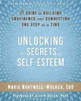 Hartwell-Walker EdD, Marie - Unlocking the Secrets of Self-Esteem: A Guide to Building Confidence and Connection One Step at a Time - 9781626251021 - V9781626251021