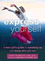 Roberts MA  LPC, Emily - Express Yourself: A Teen Girl's Guide to Speaking Up and Being Who You Are (The Instant Help Solutions Series) - 9781626251489 - V9781626251489