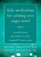 Brantley MD, Jeffrey, Millstine NC, Wendy - Daily Meditations for Calming Your Angry Mind: Mindfulness Practices to Free Yourself from Anger - 9781626251670 - V9781626251670