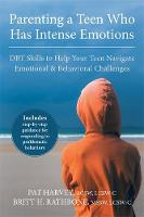 Harvey, Pat, Rathbone, Britt H. - Parenting a Teen Who Has Intense Emotions: DBT Skills to Help Your Teen Navigate Emotional and Behavioral Challenges - 9781626251885 - V9781626251885
