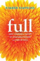 Simpkins, Kimber - Full: How I Learned to Satisfy My Insatiable Hunger and Feed My Soul - 9781626252271 - V9781626252271