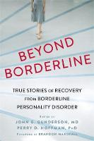 Hoffman PhD, Perry D., Gunderson MD, Dr John G - Beyond Borderline: True Stories of Recovery from Borderline Personality Disorder - 9781626252349 - V9781626252349