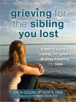 Goldblatt Hyatt DSW, Erica - Grieving for the Sibling You Lost: A Teen's Guide to Coping with Grief and Finding Meaning After Loss (The Instant Help Solutions Series) - 9781626252493 - V9781626252493
