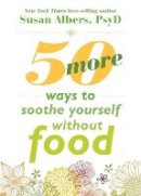 Albers, Susan - 50 More Ways to Soothe Yourself Without Food: Mindfulness Strategies to Cope with Stress and End Emotional Eating - 9781626252523 - V9781626252523