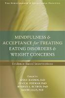 Haynos PhD, Ann F., Forman, Evan M., Butryn PhD, Meghan L., Lillis PhD, Jason - Mindfulness and Acceptance for Treating Eating Disorders and Weight Concerns: Evidence-Based Interventions (The Context Press Mindfulness and Acceptance Practica Series) - 9781626252691 - V9781626252691
