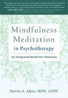 Alper MSW  LCSW, Steven A - Mindfulness Meditation in Psychotherapy: An Integrated Model for Clinicians - 9781626252752 - V9781626252752