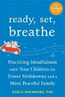 Naumburg, Carla - Ready, Set, Breathe: Practicing Mindfulness with Your Children for Fewer Meltdowns and a More Peaceful Family - 9781626252905 - V9781626252905