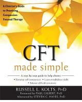 Kolts PhD, Russell L - CFT Made Simple: A Clinician's Guide to Practicing Compassion-Focused Therapy (The New Harbinger Made Simple Series) - 9781626253094 - V9781626253094