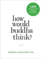 Kipfer, Barbara Ann - How Would Buddha Think?: 1,501 Right-Intention Teachings for Cultivating a Peaceful Mind (The New Harbinger Following Buddha Series) - 9781626253155 - V9781626253155