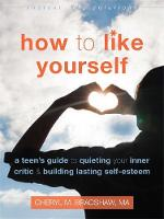 Bradshaw MA, Cheryl M - How to Like Yourself: A Teen's Guide to Quieting Your Inner Critic and Building Lasting Self-Esteem (The Instant Help Solutions Series) - 9781626253483 - V9781626253483