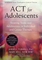 Turrell PhD, Sheri L., Bell MSW  RSW, Mary - ACT for Adolescents: Treating Teens and Adolescents in Individual and Group Therapy - 9781626253575 - V9781626253575
