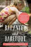 Hanscom, Angela J. - Balanced and Barefoot: How Unrestricted Outdoor Play Makes for Strong, Confident, and Capable Children - 9781626253735 - V9781626253735
