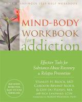 Block MD, Stanley H., Block, Carolyn Bryant, du Plessis MA, Guy - Mind-Body Workbook for Addiction: Effective Tools for Substance-Abuse Recovery and Relapse Prevention - 9781626254091 - V9781626254091