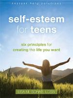 Schab LCSW, Lisa M. - Self-Esteem for Teens: Six Principles for Creating the Life You Want (The Instant Help Solutions Series) - 9781626254190 - V9781626254190