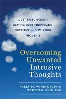 Winston PsyD, Sally M., Seif PhD, Martin N. - Overcoming Unwanted Intrusive Thoughts: A CBT-Based Guide to Getting Over Frightening, Obsessive, or Disturbing Thoughts - 9781626254343 - V9781626254343