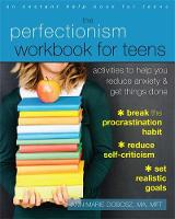 Dobosz MA  MFT, Ann Marie - The Perfectionism Workbook for Teens: Activities to Help You Reduce Anxiety and Get Things Done - 9781626254541 - V9781626254541